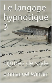 Le langage hypnotique 3 - Figures de style ebook by Emmanuel Winter