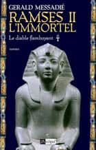 Ramsès II l'immortel T1 : Le diable flamboyant ebook by Gerald Messadié