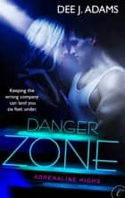 Danger Zone ebook by Dee J. Adams