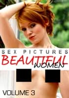 Sex Pictures : Beautiful Women Volume 3 ebook by Mandy Rickards