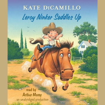 Leroy Ninker Saddles Up - Tales from Deckawoo Drive, Volume One audiobook by Kate DiCamillo