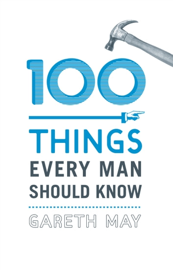 100 Things Every Man Should Know ebook by Gareth May