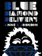 Blue Diamond Delivery ebook by Anne E. Johnson
