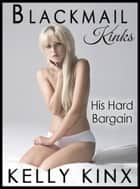 His Hard Bargain - Blackmail Kinks ebook by Kelly Kinx