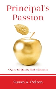 Principal's Passion: A Quest for Quality Public Education ebook by Susan A. Colton
