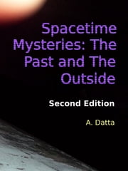 Spacetime Mysteries: The Past and The Outside ebook by A. Datta