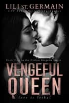 Vengeful Queen ebook by Lili St. Germain