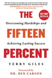 The Fifteen Percent - Overcoming Hardships and Achieving Lasting Success ebook by Terry Giles, Ben Carson, M.D.