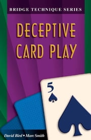 The Bridge Technique Series 5: Deceptive Card Play ebook by David Bird Marc Smith