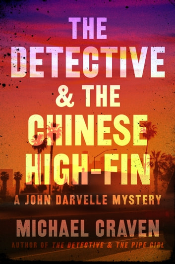 The Detective & the Chinese High-Fin - A John Darvelle Mystery ebook by Michael Craven