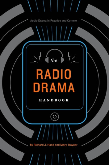 The Radio Drama Handbook - Audio Drama in Context and Practice ebook by Professor of Theatre and Media Drama Richard J. Hand,Head of Teaching and Learning Mary Traynor