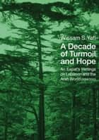 A Decade of Turmoil and Hope ebook by Wissam S. Yafi