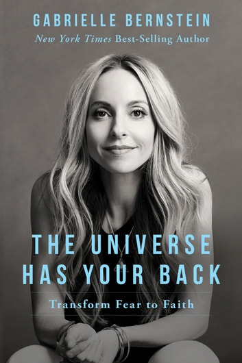 The Universe Has Your Back - Transform Fear to Faith ebook by Gabrielle Bernstein