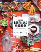 The New Bohemians Handbook - Come Home to Good Vibes ebook by Justina Blakeney