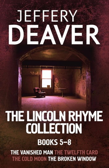The Lincoln Rhyme Collection 5-8 - The Vanished Man, The Twelfth Card, The Cold Moon, The Broken Window ebook by Jeffery Deaver