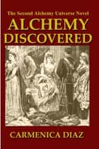 Alchemy Discovered ebook by Carmenica Diaz