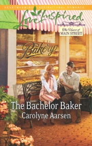The Bachelor Baker ebook by Carolyne Aarsen