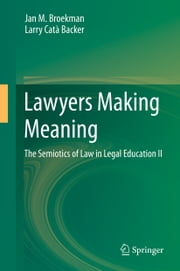 Lawyers Making Meaning - The Semiotics of Law in Legal Education II ebook by Larry Catà Backer,Jan Broekman