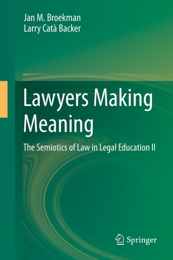 Lawyers Making Meaning - The Semiotics of Law in Legal Education II ebook by Larry Catà Backer,Jan M. Broekman