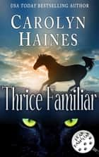 Thrice Familiar - Fear Familiar, #3 ebook by Carolyn Haines