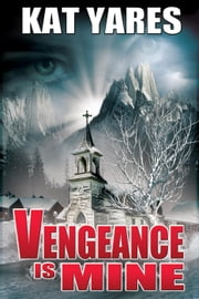 Vengeance Is Mine ebook by Kat Yares