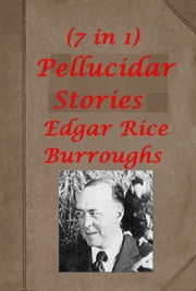 The Complete Pellucidar Stories of Edgar Rice Burroughs (All 7 in 1) ebook by Edgar Rice Burroughs