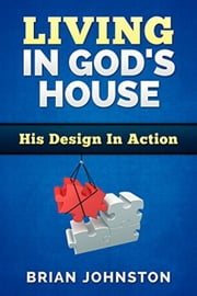 Living in God's House: His Design in Action ebook by Brian Johnston