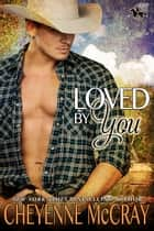 Loved by You eBook by Cheyenne McCray