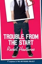 Trouble from the Start eBook by Rachel Hawthorne