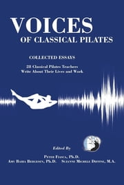 Voices of Classical Pilates - Collected Essays ebook by PETER FIASCA Ph.D.,M.A. Suzanne Michele Diffine