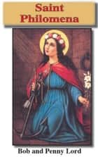 Saint Philomena ebook by Penny Lord, Bob Lord