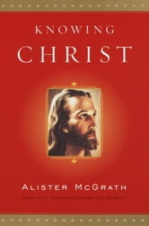 Knowing Christ ebook by Alister McGrath