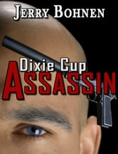 Dixie Cup Assassin ebook by Jerry Bohnen