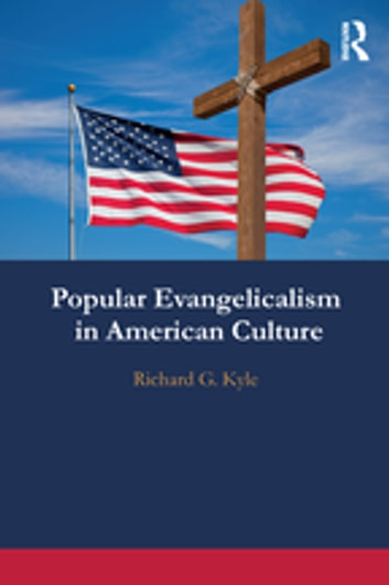 Popular Evangelicalism in American Culture ebook by Richard G. Kyle