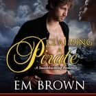 Claiming a Pirate - A Swashbuckling Historical Romance audiobook by Em Brown