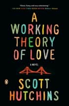 A Working Theory of Love ebook by Scott Hutchins