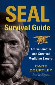 SEAL Survival Guide: Active Shooter and Survival Medicine Excerpt ebook by Kobo.Web.Store.Products.Fields.ContributorFieldViewModel