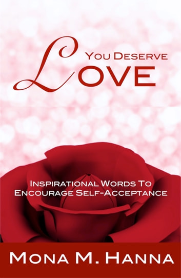 You Deserve Love: Inspirational Words to Encourage Self-Acceptance ebook by Mona M. Hanna