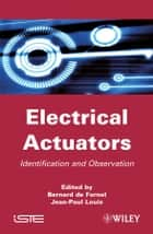 Electrical Actuators - Applications and Performance ebook by Bernard de Fornel, Jean-Paul Louis