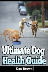 Ultimate Dog Health Guide ebook by Dan Brown