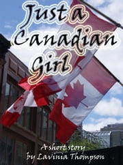 Just a Canadian Girl ebook by Lavinia Thompson