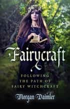 Fairycraft - Following The Path Of Fairy Witchcraft ebook by Morgan Daimler