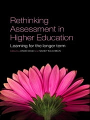 Rethinking Assessment in Higher Education - Learning for the Longer Term ebook by David Boud,Nancy Falchikov