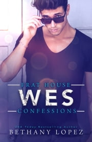 Frat House Confessions: Wes ebook by Bethany Lopez
