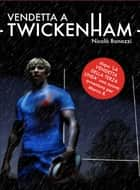 Vendetta a Twickenham ebook by Nicolò Bonazzi