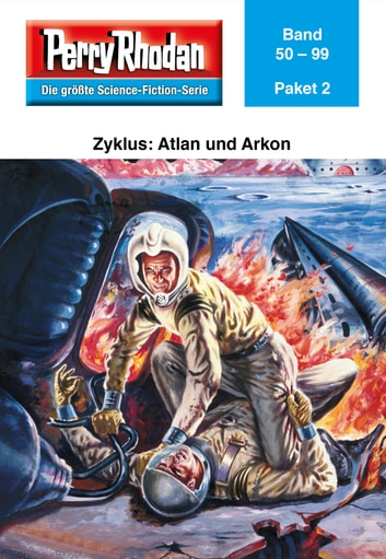 Perry Rhodan-Paket 2: Atlan und Arkon - Perry Rhodan-Heftromane 50 bis 99 ebook by
