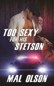 Too Sexy for His Stetson - Sizzling Hot Sheriff in Action ebook by Mal Olson
