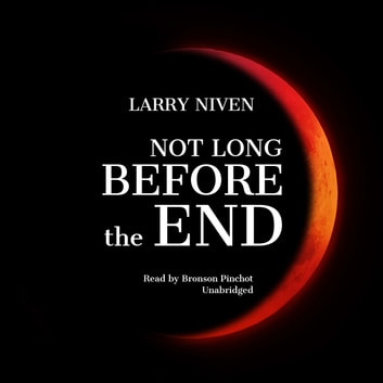 Not Long before the End audiobook by Larry Niven