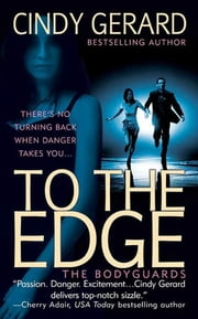 To the Edge - The Bodyguards ebook by Cindy Gerard