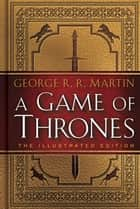 A Game of Thrones: The Illustrated Edition - A Song of Ice and Fire: Book One ebook by George R. R. Martin, John Hodgman